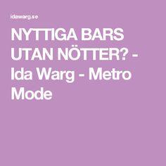 NYTTIGA BARS UTAN NÖTTER? - Ida Warg - Metro Mode