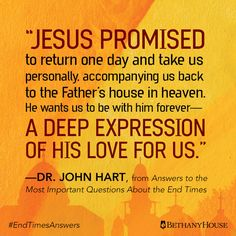 """Jesus promised to return one day and take us personally, accompanying us back to the Father's house in heaven. He wants us to be with him forever—a deep expression of his love for us.""—Dr. John Hart, from Answers to the Most Important Questions About the End Times #EndTimesAnswers"