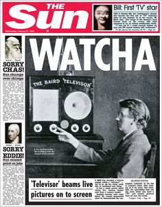 1926: John Logie Baird invents the TV. The Sun shows how the front page of the newspaper would have looked like at certain points in history.