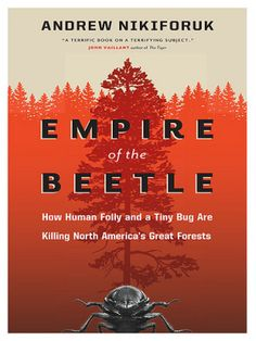 Empire of the beetle quot by andrew nikiforuk shortlisted for the 2012