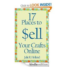 17 Places to Sell Your Crafts Online by: Julie Holland - More than just a listing of online sales venues, this book also offers great advice on marketing your wares from someone who has been in the online handcrafts business for more than 7 years. Learn how to price your items, develop a following, choose where to sell and what to expect from each online marketplace.