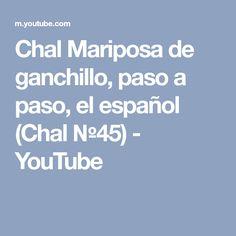 Сhal Mariposa de ganchillo, paso a paso, el español (Chal №45) - YouTube