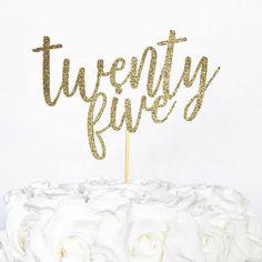 Twenty Five Cake Topper / 25th Birthday Decor / Custom