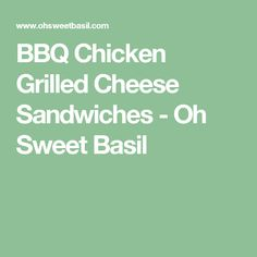 BBQ Chicken Grilled Cheese Sandwiches - Oh Sweet Basil