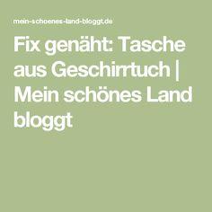 Fix genäht: Tasche aus Geschirrtuch   Mein schönes Land bloggt