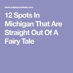 12 Spots In Michigan That Are Straight Out Of A Fairy Tale