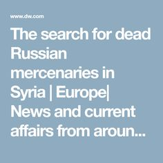 The search for dead Russian mercenaries in Syria | Europe| News and current affairs from around the continent | DW | 21.02.2018