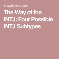 The Way of the INTJ: Four Possible INTJ Subtypes. This makes me question my intp status. Never Stop Learning, Learning To Be, Intj And Infj, I Am The Walrus, Intj Personality, Istj, Enfp, Psychology Facts, Healthy Mind