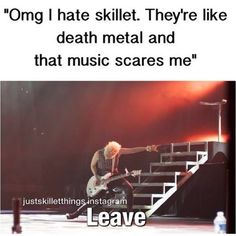 (creator of meme is on photo) If you think Skillet is death metal, you know SOOOOO little about the world.