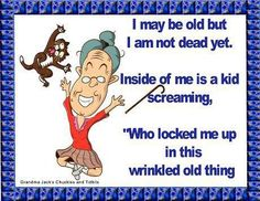 I may be old but..........