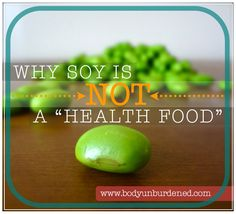 """Learn why soy is NOT the """"health food"""" it is claimed to be. Food, health, and nutrition."""