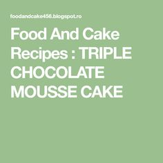 Food And Cake Recipes : TRIPLE CHOCOLATE MOUSSE CAKE