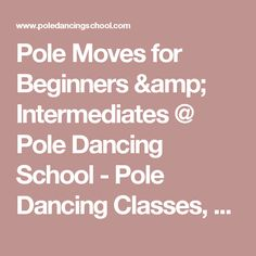 Pole Moves for Beginners & Intermediates @ Pole Dancing School - Pole Dancing Classes, Lessons & Courses in London, UK @ Pole Dancing School - Pole Dancing Classes, Lessons & Courses in London, UK