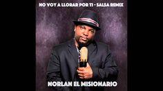 Norlan El Misionario - No Voy A Llorar Por Ti (Salsa Remix)
