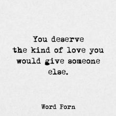 You deserve the kind of love you would give to someone else karma n D Love Again Quotes, Someday Quotes, Quotes To Live By, Finding Yourself Quotes, Finding Love Quotes, Words Quotes, Life Quotes, Sayings, Meaningful Quotes