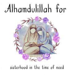 Alhamdulillah!  to the sisters who are always there for each other!   #sisterhood #islam #quotes