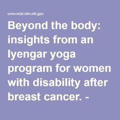 Beyond the body: insights from an Iyengar yoga program for women with disability after breast cancer. - PubMed - NCBI