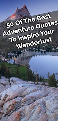 50 Of The Best Adventure Quotes To Inspire Your Wanderlust