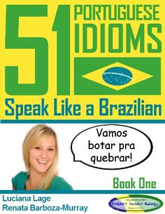 51 Portuguese Idioms - Speak Like a Brazilian - Book 1:   51 Portuguese Idioms presents 51 Brazilian Portuguese Street Smart words & expressions in the context of 102 everyday situations. <br /><br />* Follow seven Brazilian characters as they go about their daily lives<br /><br />* Learn colloquial expressions in the context of real-life situations <br /><br />* Get to know more about Brazil through our Cultural Notes<br /><br />* Improve your grammar with pointers to our blog posts a...