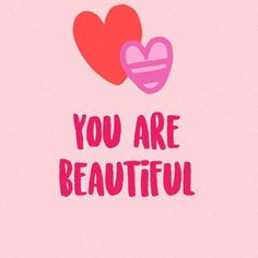 The Way You Are, You Are Beautiful, Hearts, You're Beautiful