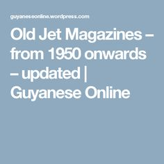 Old Jet Magazines – from 1950 onwards – updated   Guyanese Online
