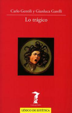 Gentili, C. (Carlo) Lo trágico / Carlo Gentili y Gianluca Garelli ; traducción de Eric Jalain PublicaciónMadrid : Antonio Machado Libros, 2015  http://cataleg.ub.edu/record=b2153061~S1*cat