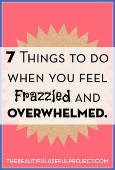 Are you feeling overwhelmed, frazzled, and at the end of your rope? Here are some simple, easy things to do to take care of yourself until you feel better.