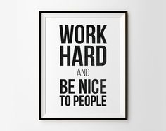 Buy 2 Posters and Get The Third One for FREE! COUPON CODE : 2015GET3  Digital Printable Work Hard and Be Nice To People, Black and White Inspirational