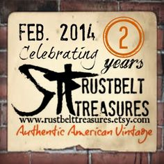 Celebrating our 2 year anniversary Feb. 2014 Stop in for our sales specials! http://www.rustbelttreasures.etsy.com