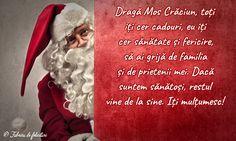 Dragă Mos Crăciun, toți iți cer cadouri, eu iți cer sănătate și fericire, să ai grijă de familia și de prietenii mei. Dacă suntem sănătoși, restul vine de la sine. Iți mulțumesc! Merry Christmas, Christmas Decorations, Movie Posters, Cer, Motto, Hipster Stuff, Merry Little Christmas, Film Poster, Wish You Merry Christmas