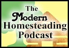 Modern Homesteading Podcast | Small Town Homestead