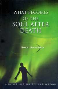 What Becomes of the Soul After Death - Swami Sivananda