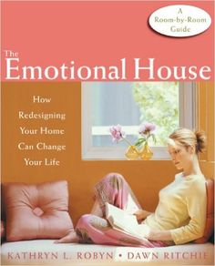The Emotional House: How Redesigning Your Home Can Change Your Life: Dawn Ritchie, Kathryn L. Robyn: 9781572244085: Amazon.com: Books