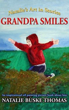 Grandpa Smiles: An inspirational oil painting picture book about loss (Natalie's Art in Stories 1) by Natalie Buske Thomas – Kazdle