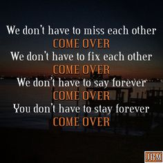 """""""Come Over"""" by Kenny Chesney favorite part<3 actually I freaking love the entire song."""