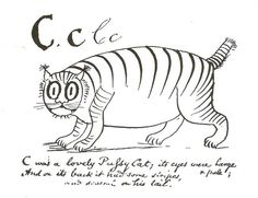 """""""C was a lovely Pussy cat; its eyes were large and pale; And on its back it had some stripes and several on his tail,"""" from Edward Lear's Alphabet of Nonsense"""