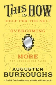 The Anti-Self-Help Book of Advice: Augusten Burroughs' This Is How