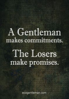 """Quotes about being a gentleman ♂ """"A Gentleman makes commitments The Losers make promises."""" #ecogentleman"""