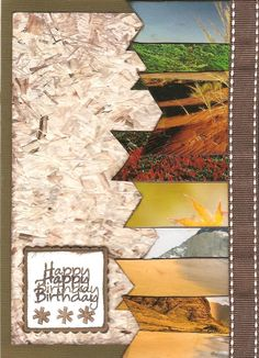 I loved the way this card turned out! Used pressed wood fiber cardstock, the scenery was cut out from a devotional calender and remounted onto cardstock, the ribbon is from StampinUp, Stamped the HB 2x and mounted it using 3D glue dots.  inked all the edges with brown ink.  It worked really well for my son-in-law's b-day.
