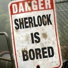 Lol! Really funny road sign there...After all - there's nothing as 'dangerous' as bored Sherlock Holmes.