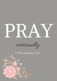 pray continually - Inspirational Bible Verses - 1 Thessalonians - The Well Nourished Nest Favorite Bible Verses, Bible Verses Quotes, Bible Scriptures, Faith Bible, Short Bible Verses, Bible Prayers, 1 Thessalonians 5 17, Bibel Journal, Pray Continually