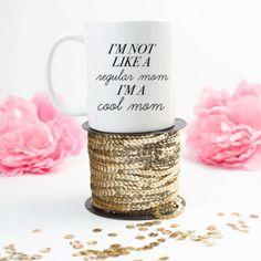 I'm not like a regular mom, I'm a cool mom  Coffee Cup - Coffee Mug - Funny - Humor - Gift - Birthday - Christmas - Mother's Day - Mom