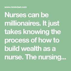 Nurses can be millionaires. It just takes knowing the process of how to build wealth as a nurse. The nursing world creates many opportunities for nurses to build their net worth over one million dollars, the motivation to get there is just the first step. Nursing Articles, Nursing Tips, Motivational Articles, Inspirational Quotes, Nursing Fields, Night Shift Nurse, Professional Nurse, Professional Development, One Million Dollars