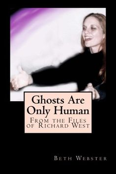 Ghosts Are Only Human: From the Files of Richard West (The Ghost of Etiquette) (Volume 2) by Beth Webster http://www.amazon.com/dp/0692386912/ref=cm_sw_r_pi_dp_kVgevb0FRNJAG