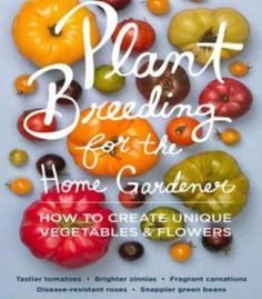 Plant Breeding For The Home Gardener: How To Create Unique Vegetables And Flowers PDF