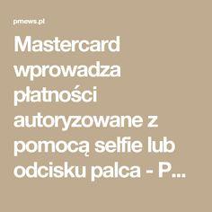 Mastercard wprowadza płatności autoryzowane z pomocą selfie lub odcisku palca - PRNews.pl Identity, Selfie, Math Equations, Personal Identity, Selfies