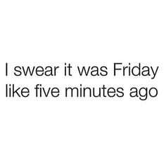 I swear it was Friday. Monday Morning Quotes, Bad Kids, Monday Blues, Lol So True, Coffee Quotes, Happy Monday, Laugh Out Loud, Positive Vibes, Life Quotes