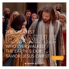"""""""The greatest example who ever walked the earth is our Savior, Jesus Christ."""" #ElderScott #ldsconf"""