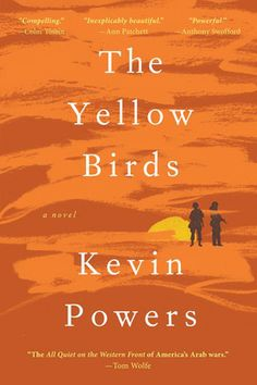 The Yellow Birds: A Novel by Kevin Powers--Sounds interesting.