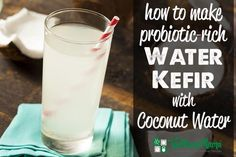 How to make probiotic rich water kefir with cocnout water Coconut Water Kefir Recipe